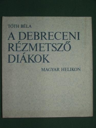 TÓTH Béla: A debreceni rézmetsző diákok