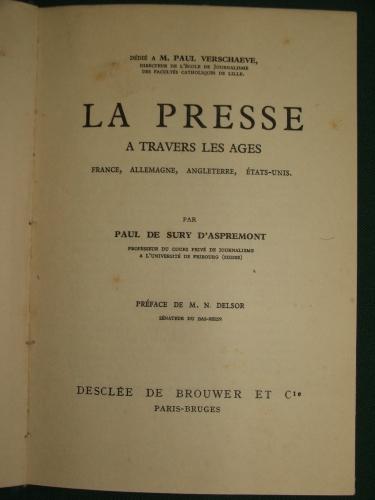 SURY D'ASPREMONT, Paul de: La presse a travers les ages France, Allemagne, Angleterre, États-Unis