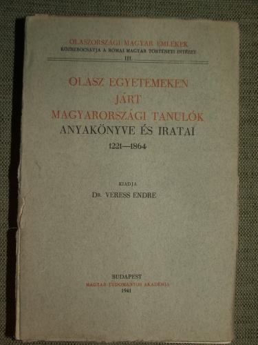 VERESS Endre: Olasz egyetemeken járt magyarországi tanulókanyakönyve és iratai 1221-1864