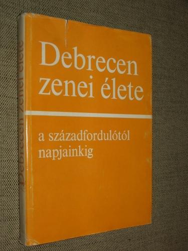 (M. LÁZÁR Magda – STRAKY Tibor – SZATMÁRI Endre): Debrecen zenei élete a századfordulótól napjainkig