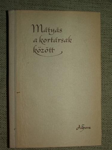 H. BALÁZS Éva: Mátyás a kortársak között