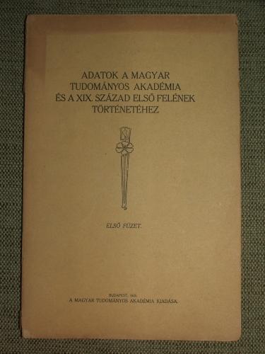Adatok a Magyar Tudományos Akadémia és a XIX. század első felének történetéhez