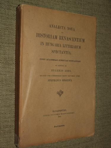 ÁBEL Eugenio (Jenő): Analecta nova ad historiam renascentium in Hungaria litterarum spectantia.