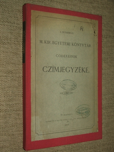 (SZILÁGYI Sándor): A budapesti M. Kir. Egyetemi Könyvtár codexeinek czímjegyzéke.