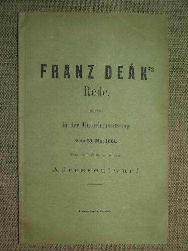 DEÁK (Ferenc) Franz: – – 's Rede, gehalten in der Unterhaussitzung vom 13. Mai 1861.