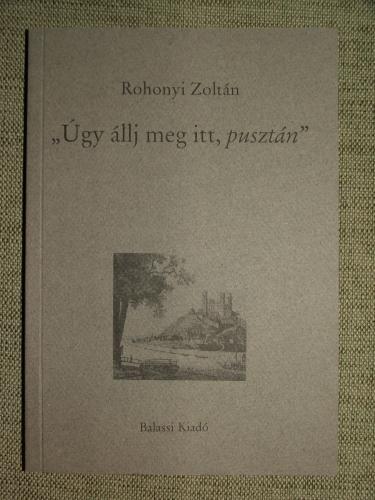 """ROHONYI Zoltán: """"Úgy állj meg itt, pusztán"""""""