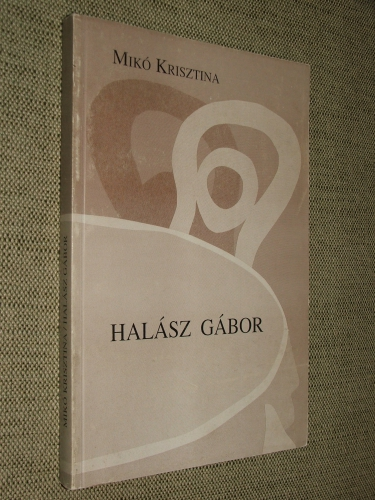 MIKÓ Krisztina: Halász Gábor Monográfia