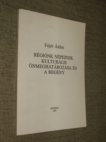 FEJÉR Ádám: Régiónk népeinek kulturális önmeghatározása és a regény