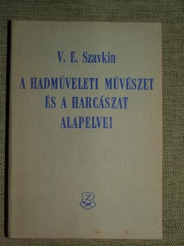 SZAVKIN, V.E.: A hadműveleti művészet és a harcászat alapelvei