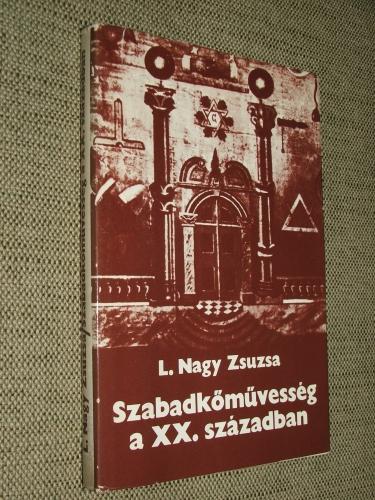 L.(évainé) NAGY Zsuzsa: Szabadkőművesség a XX. században