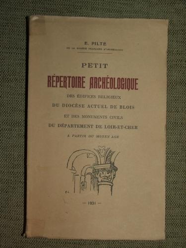 PILTÉ, E.: Petit répertoire archeologique des édifices religieux du diocése actuel de Blois et des monuments civils du departement de Loir- et- Chor a partir du moyen age.