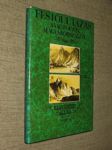 MEDNYÁNSZKY Alajos: Festői utazás a Vág folyón, Magyarországon (1825)