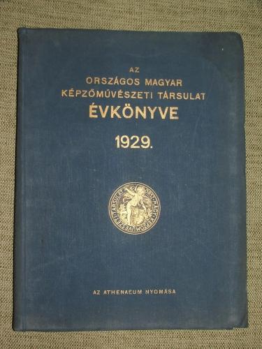 AZ ORSZÁGOS MAGYAR KÉPZŐMŰVÉSZETI TÁRSULAT ÉVKÖNYVE 1929.