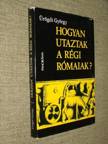 ÜRÖGDI György: Hogyan utaztak a régi rómaiak?