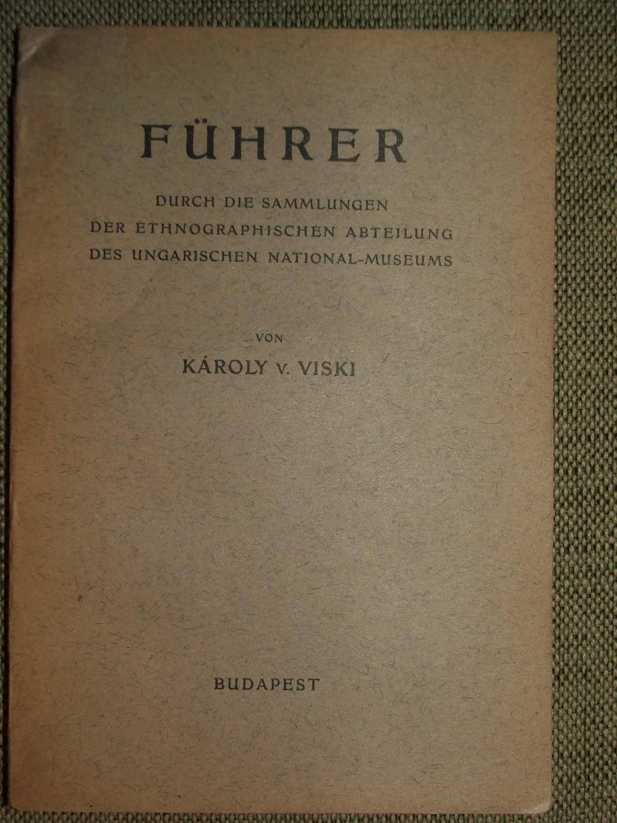 VISKI, Károly v.: FÜHRER durch die Sammlungen der Ethnographischen Abteilung des Ungarischen National-Museums