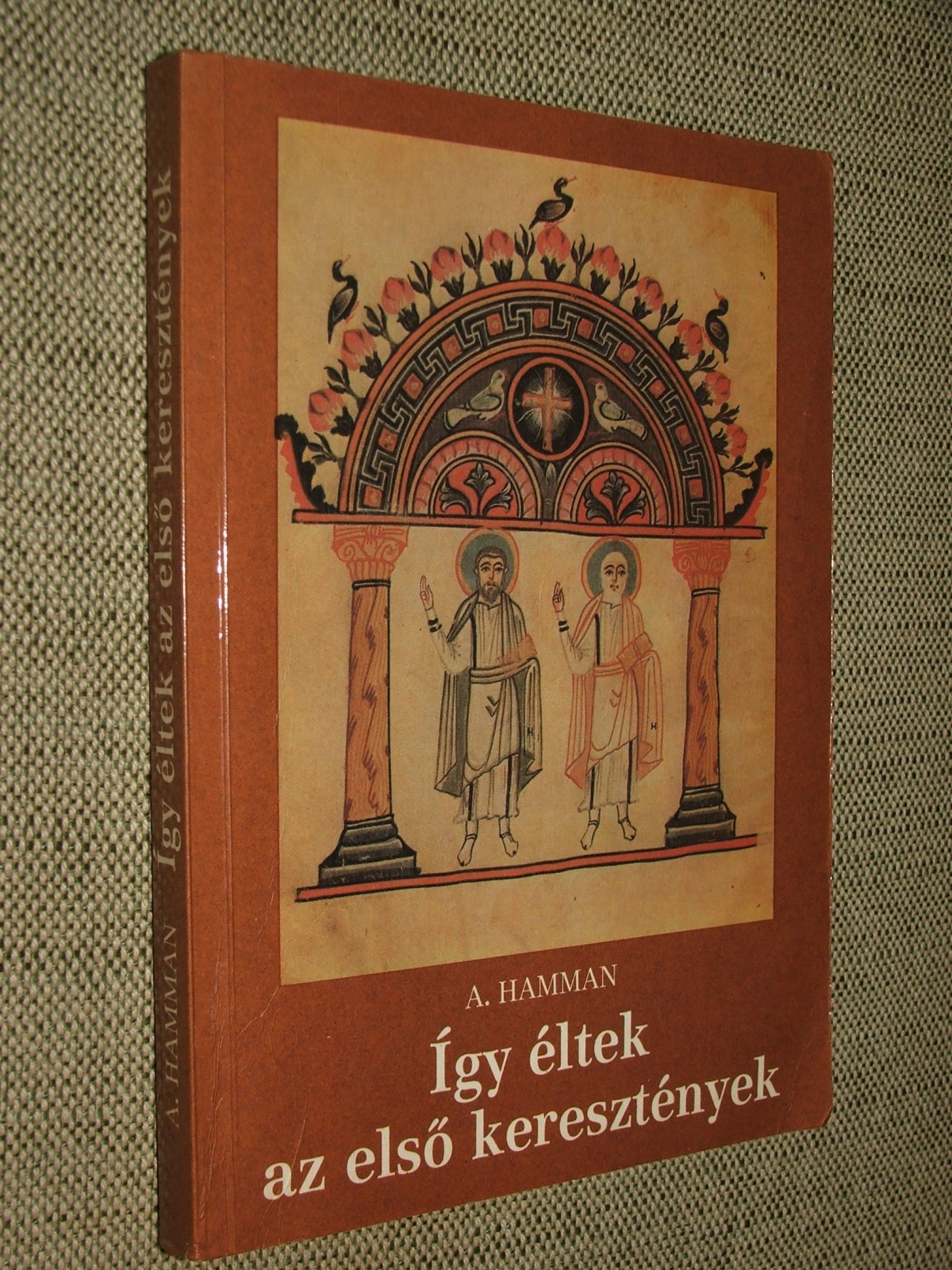 HAMMAN, A(dalbert-Gautier): Így éltek az első keresztények (95-197)