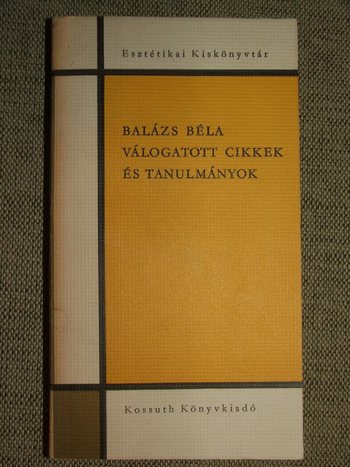 BALÁZS  Béla: Válogatott cikkek és tanulmányok