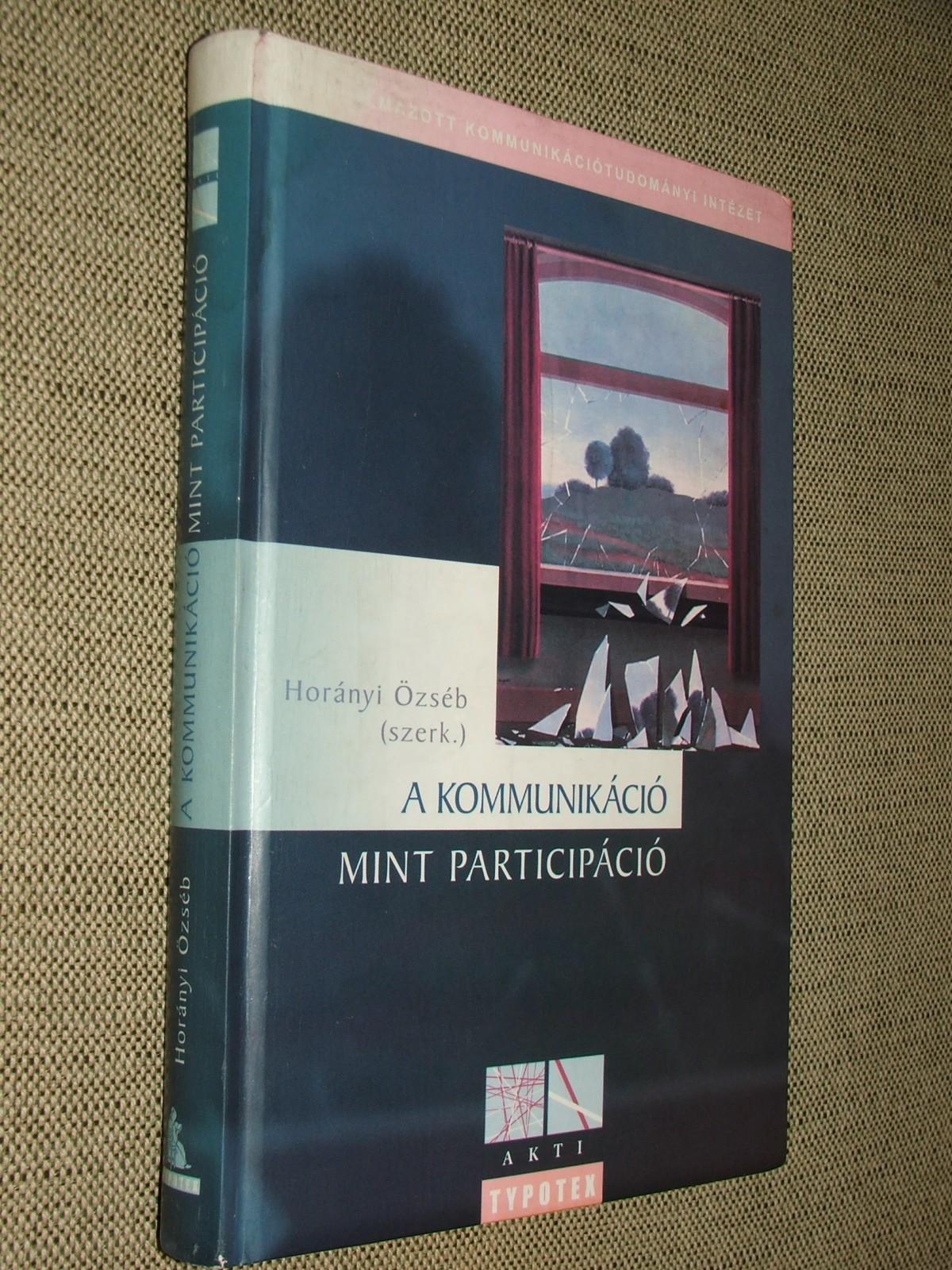 HORÁNYI Özséb (szerk.): A kommunikáció mint participáció