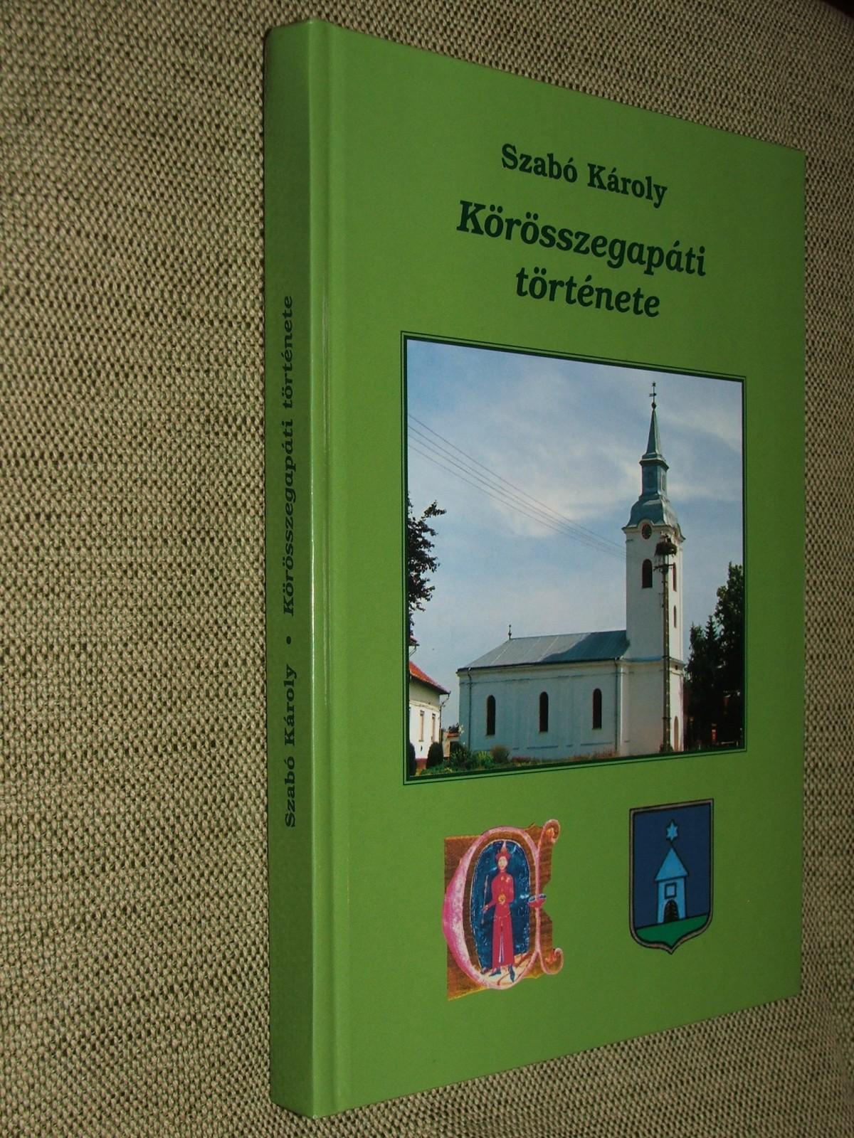 SZABÓ Károly: Körösszegapáti története
