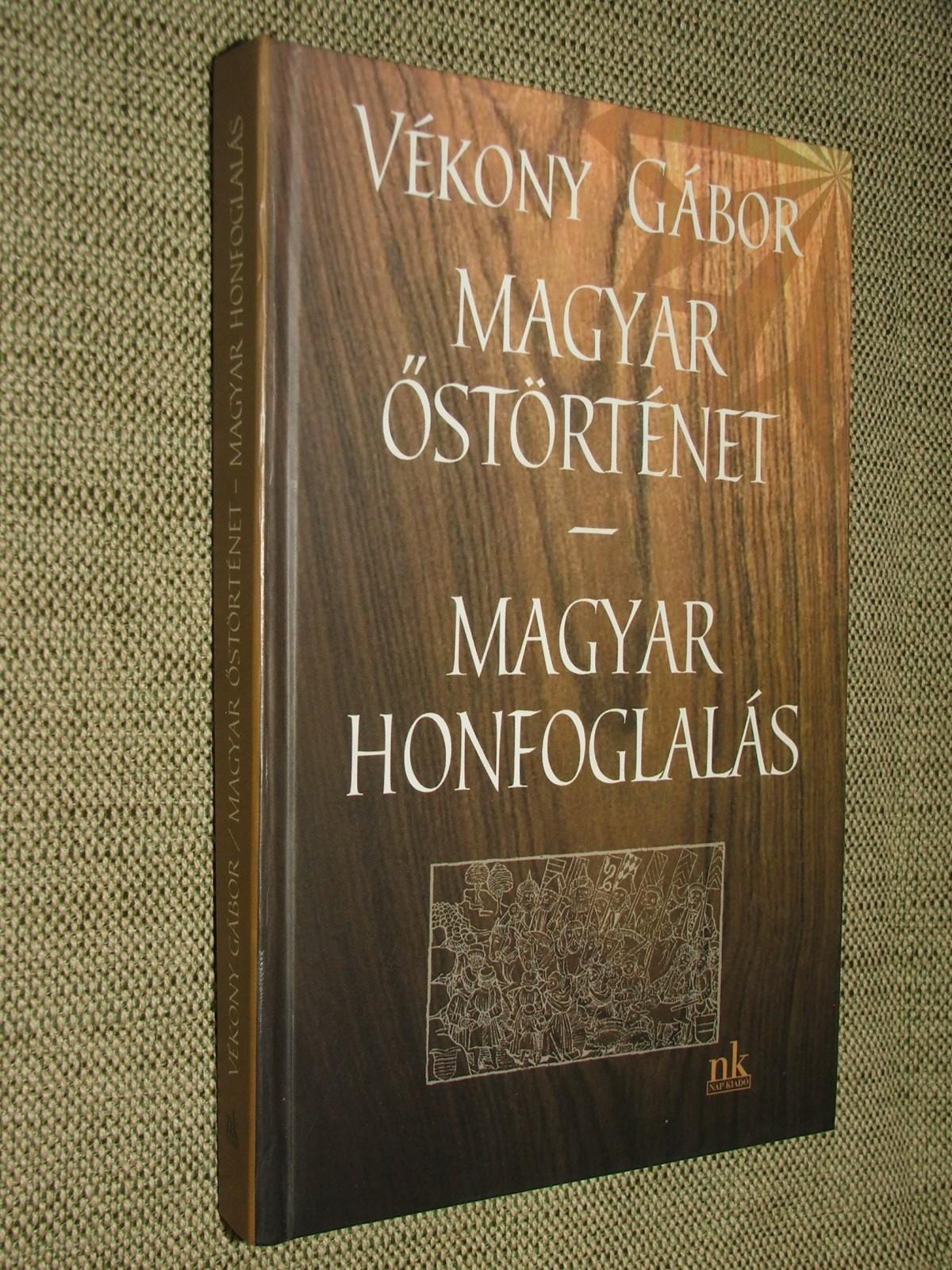 VÉKONY Gábor: Magyar őstörténet – Magyar honfoglalás