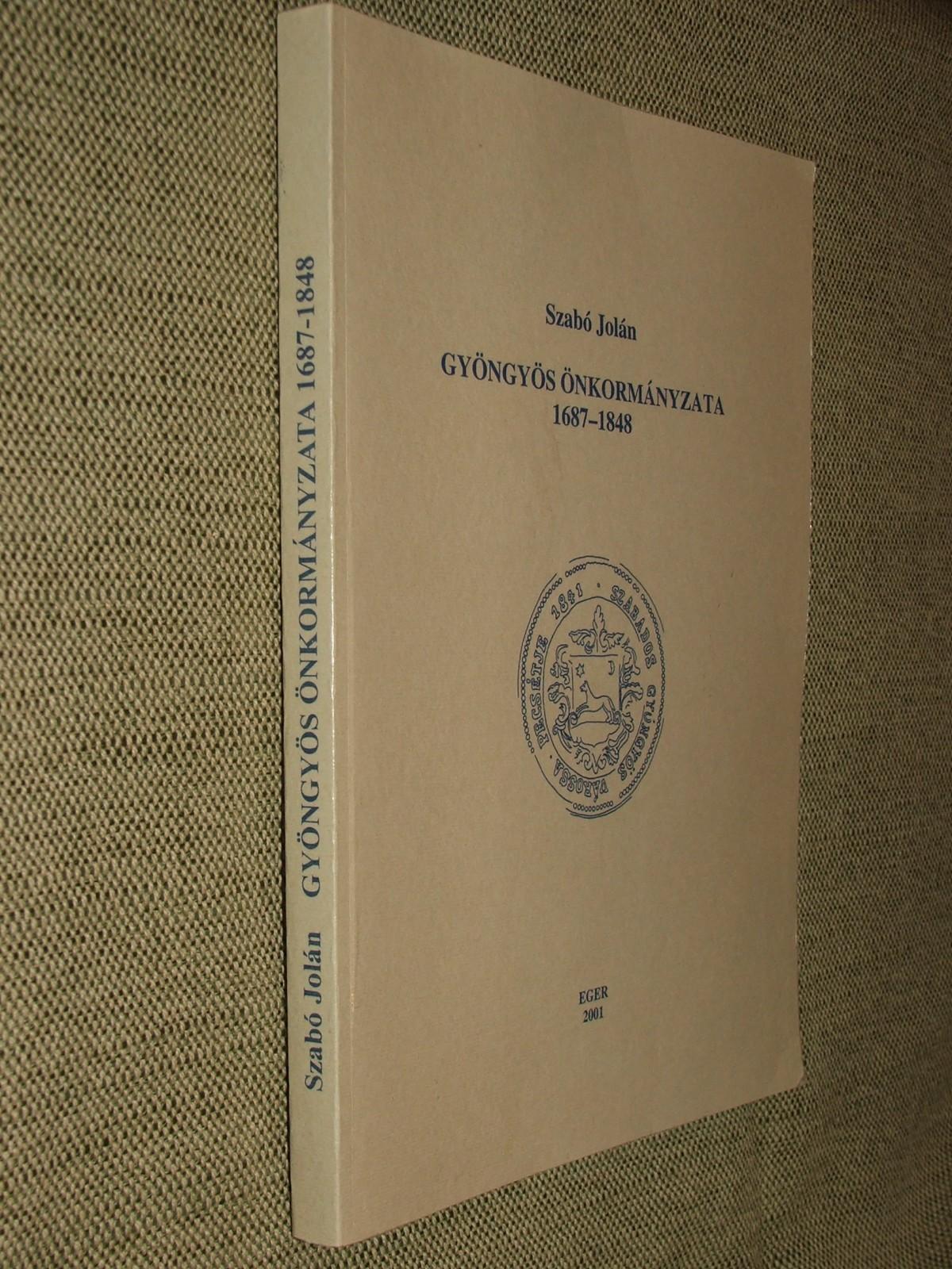 SZABÓ Jolán: Gyöngyös önkormányzata 1687-1848