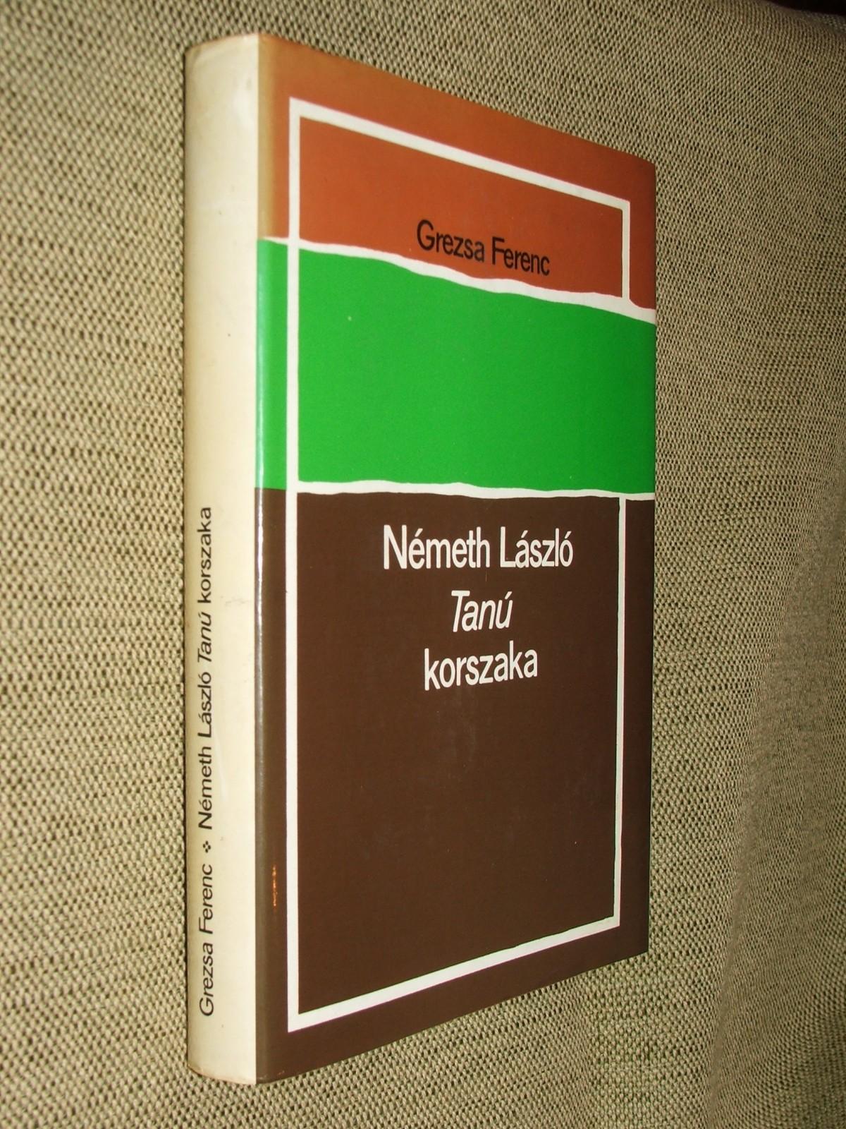 GREZSA Ferenc: Németh László Tanú-korszaka