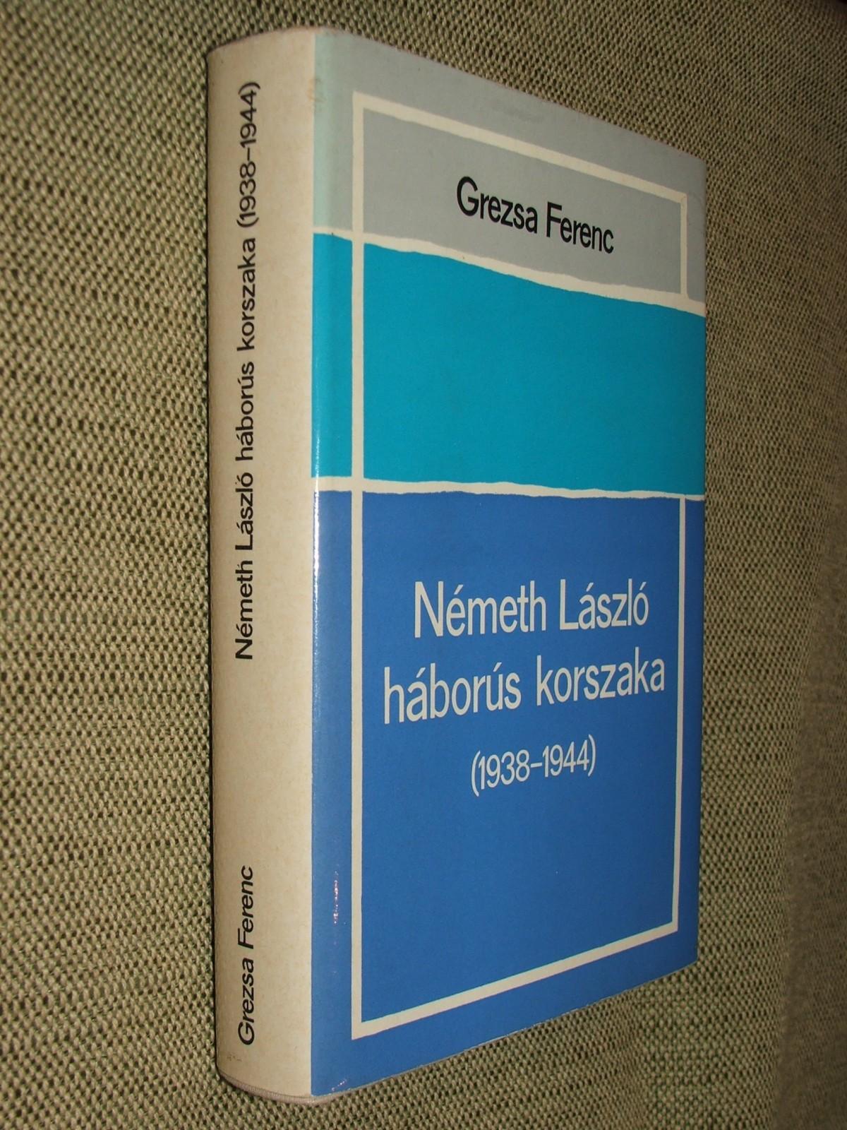 GREZSA Ferenc: Németh László háborús korszaka 1938-1944