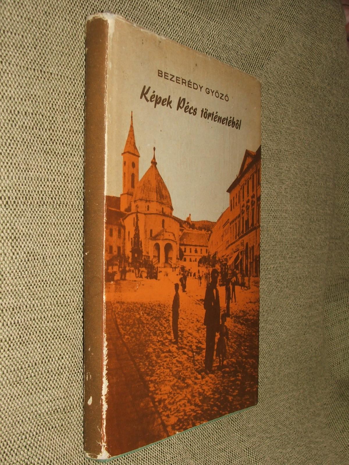 BEZERÉDY Győző: Képek Pécs történetéből 1686-1948