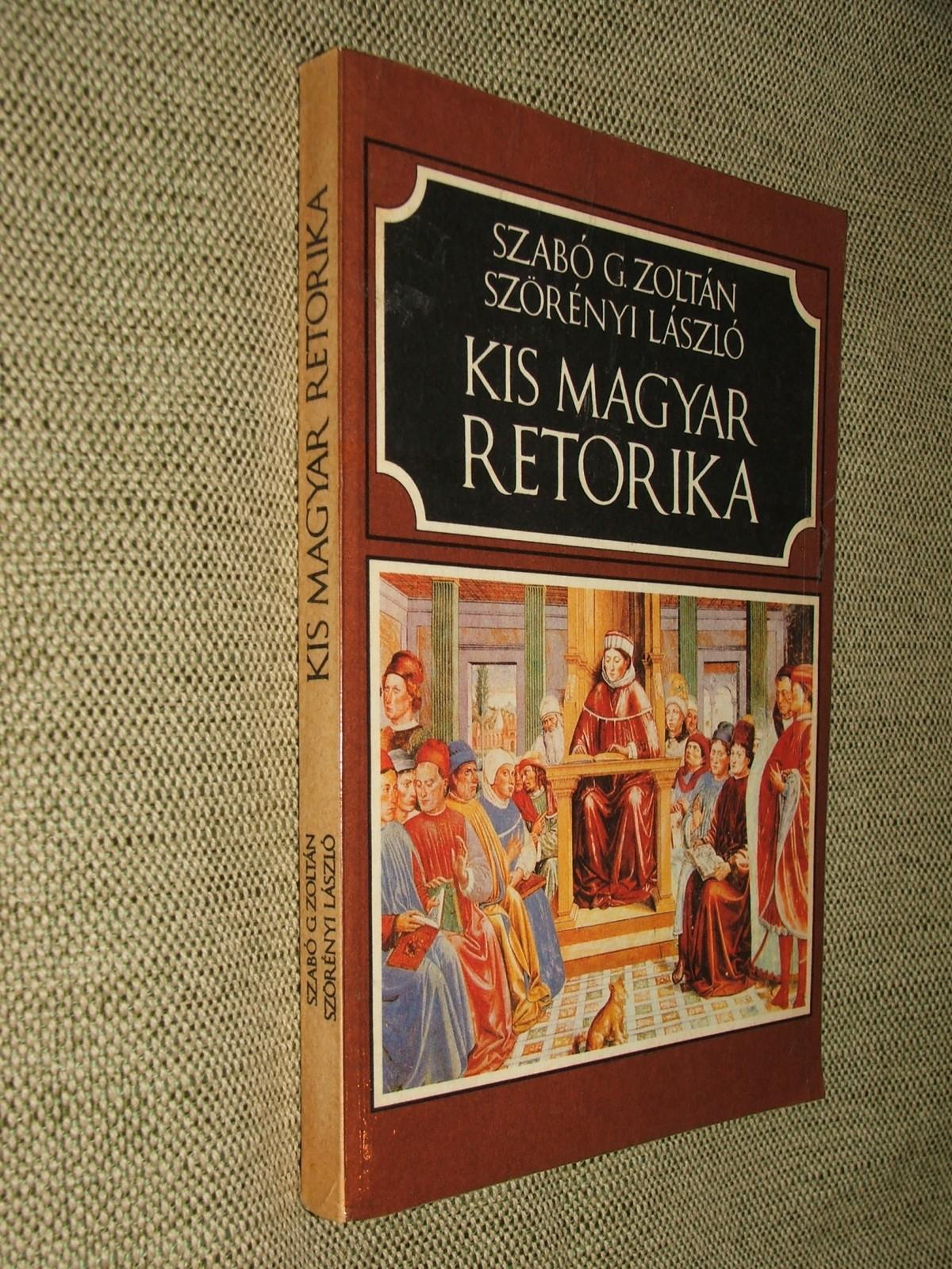 SZABÓ G. Zoltán – SZÖRÉNYI László: Kis magyar retorika