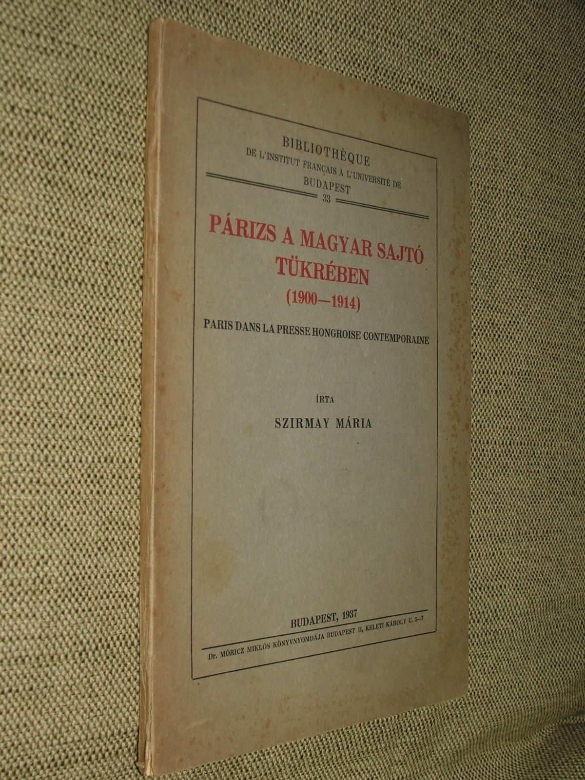 SZIRMAY Mária: Párizs a magyar sajtó tükrében (1900-1914)