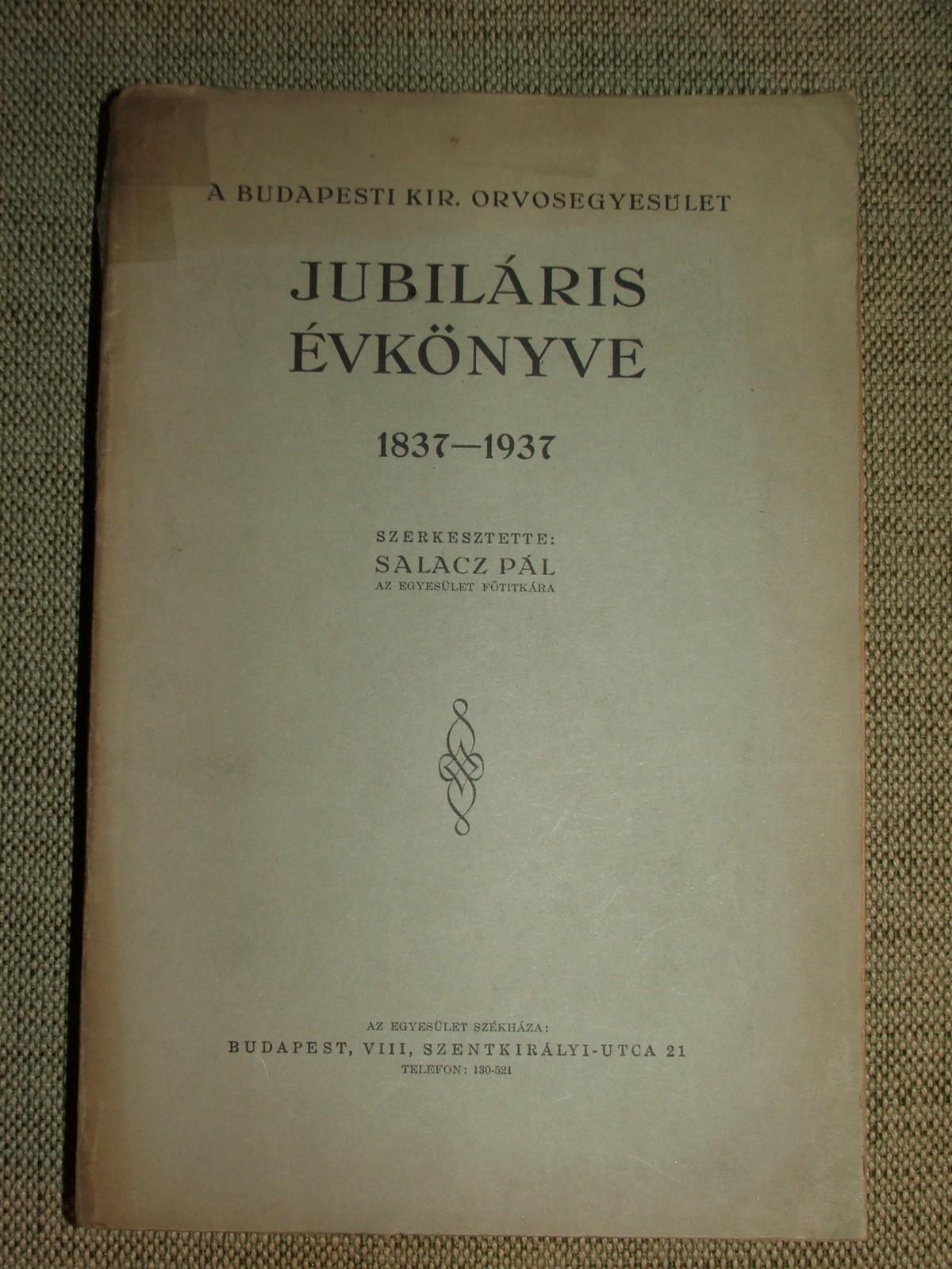 SALACZ Pál (szerk.): A Budapesti Kir. Orvosegyesület jubiláris évkönyve 1837-1937