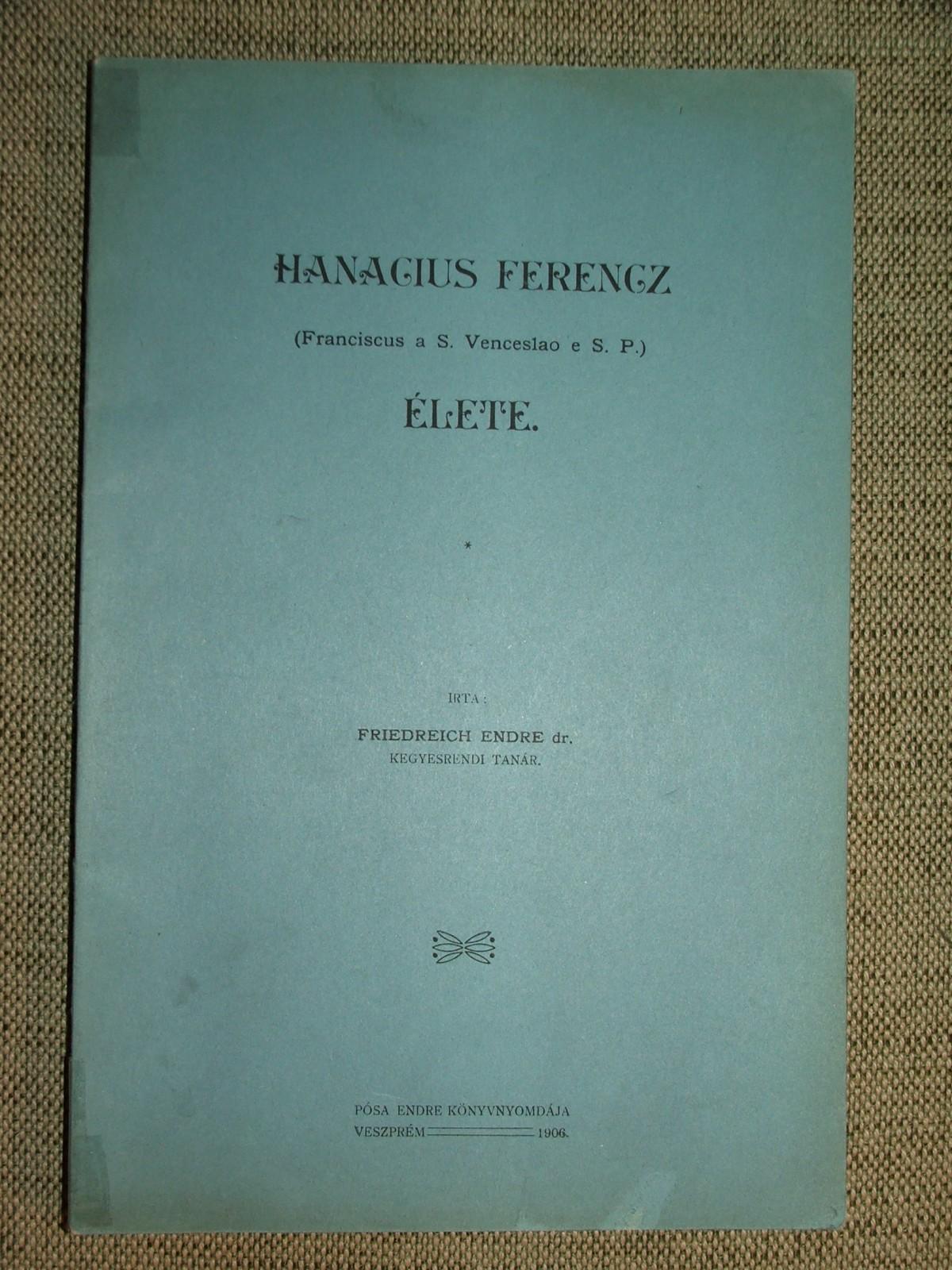FRIEDREICH Endre: Hanacius Ferencz élete.
