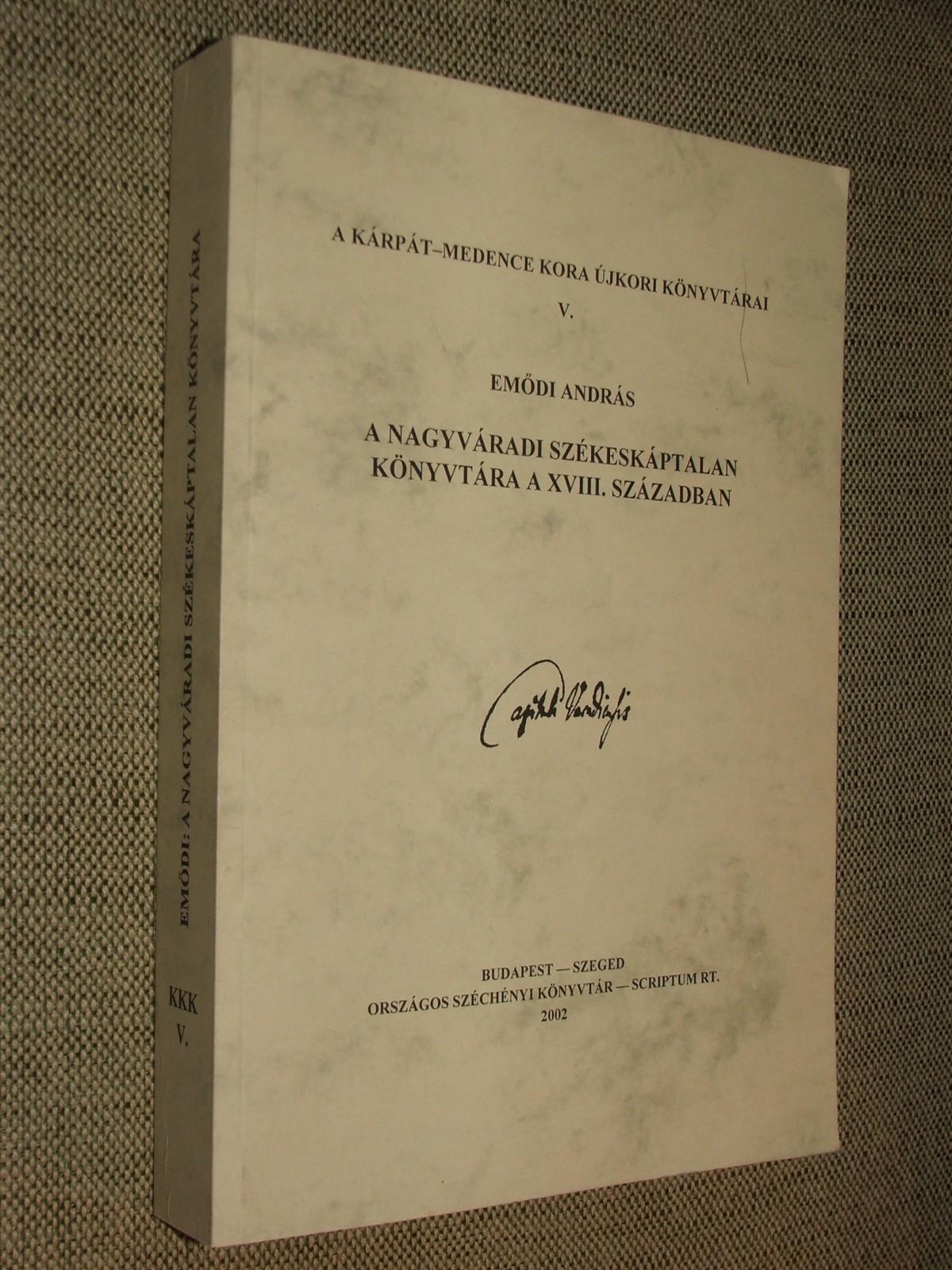 EMŐDI András: A nagyváradi székeskáptalan könyvtára a XVIII. században