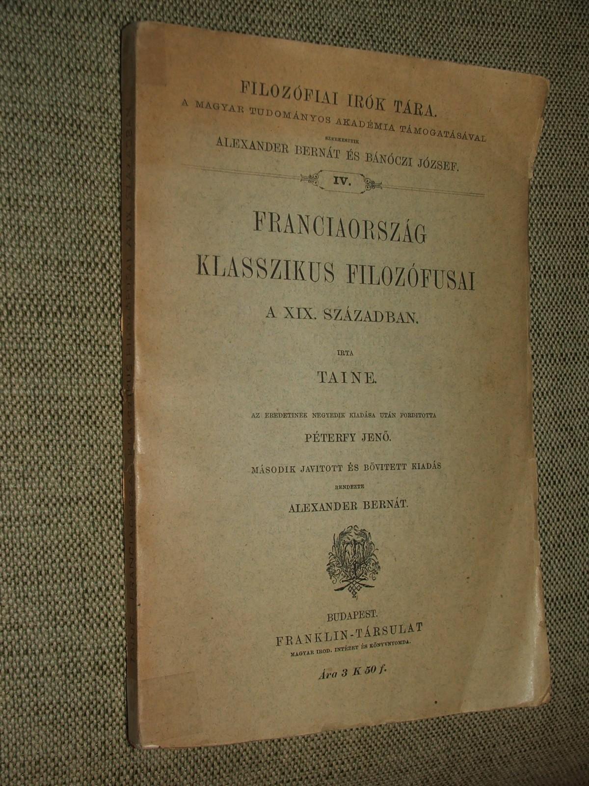 TAINE, (Adolphe Hippolyte): Franciaország klasszikus filozófusai a XIX. században.