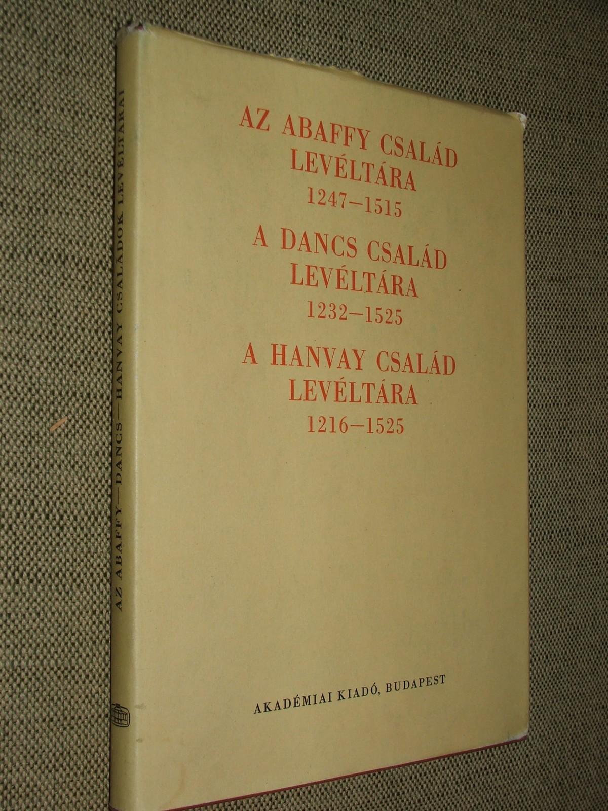 ILA Bálint-BORSA Iván: Az Abaffy család levéltára (1247-1515); A Dancs család levéltára (1232-1525); A Hanvay család levéltára (1216-1525)