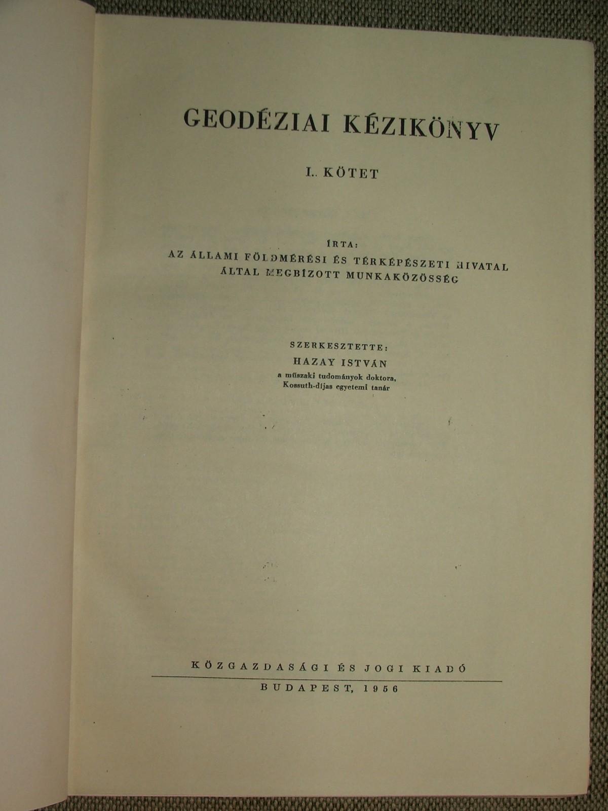 HAZAY István szerk.: Geodéziai kézikönyv I. kötet