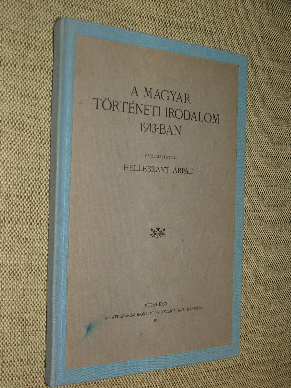 HELLEBRANT Árpád: A magyar történeti irodalom 1913-ban