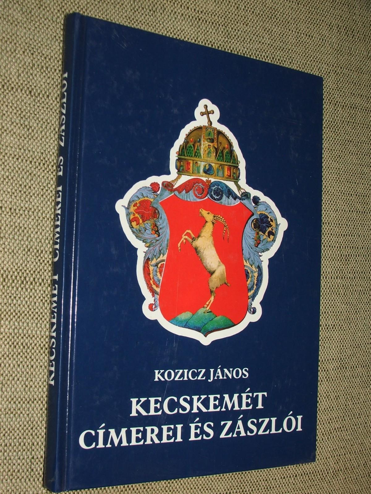 KOZICZ János: Kecskemét címerei és zászlói