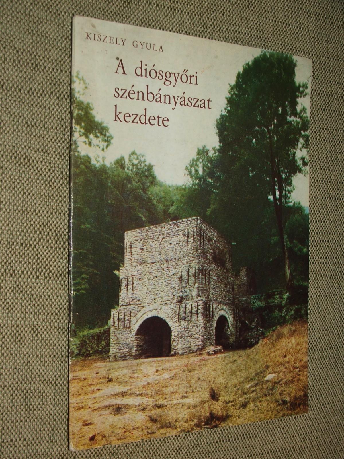 KISZELY Gyula: A diósgyőri szénbányászat kezdete 1767-1868