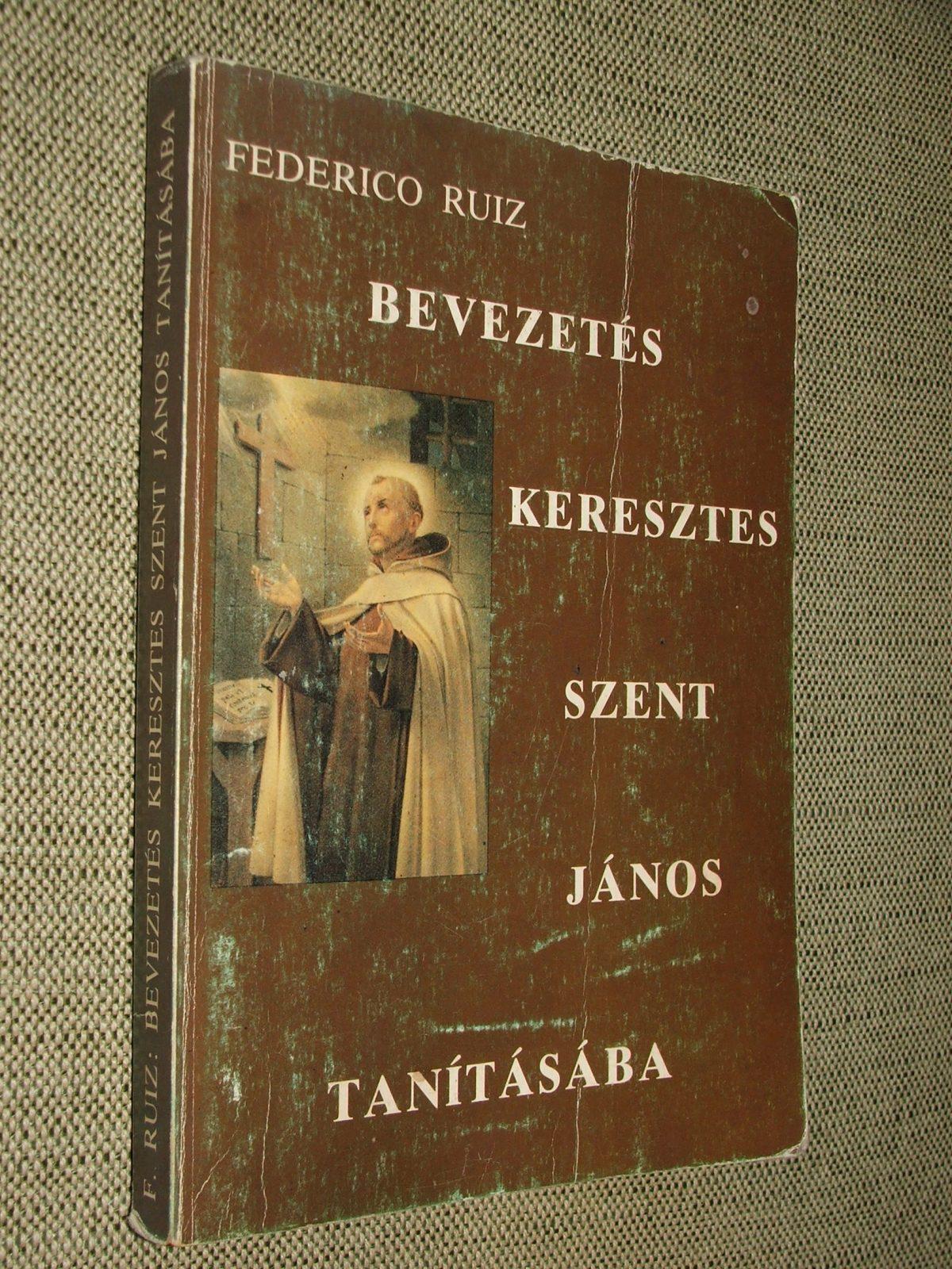 RUIZ, Federico: Bevezetés Keresztes Szent János tanításába