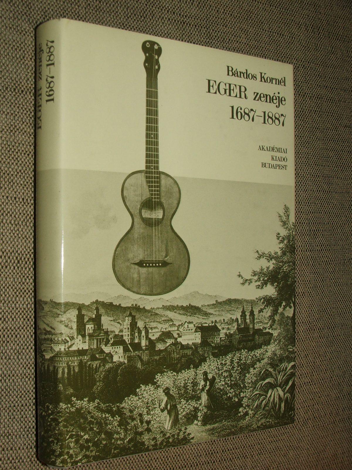 BÁRDOS Kornél: Eger zenéje 1687-1887