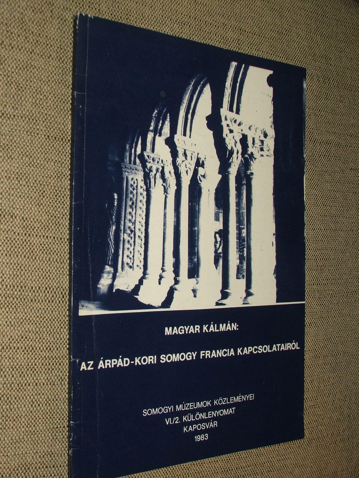 MAGYAR Kálmán: Az Árpád-kori Somogy francia kapcsolatairól