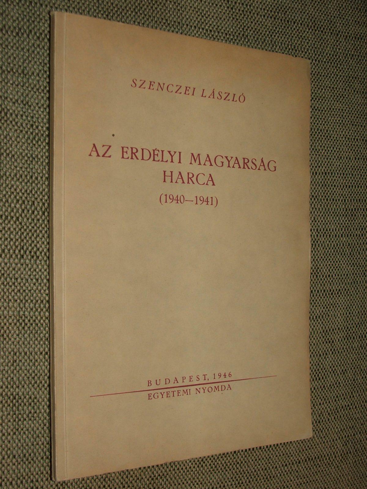 SZENCZEI László: Az erdélyi magyarság harca (1940-1941)