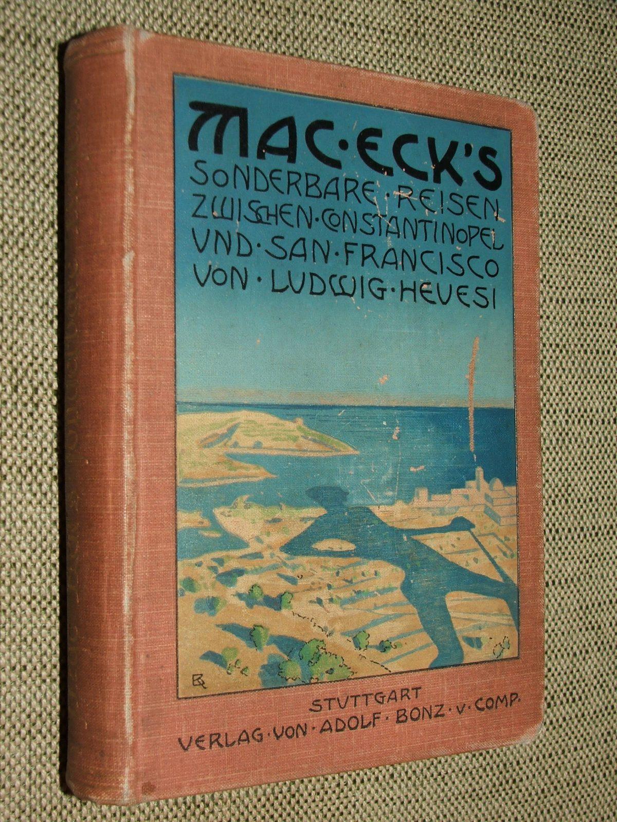 HEVESI, Ludwig (Lajos): Mac Eck's Sonderbare Reisen zwischen Konstantinopel und San Francisco.