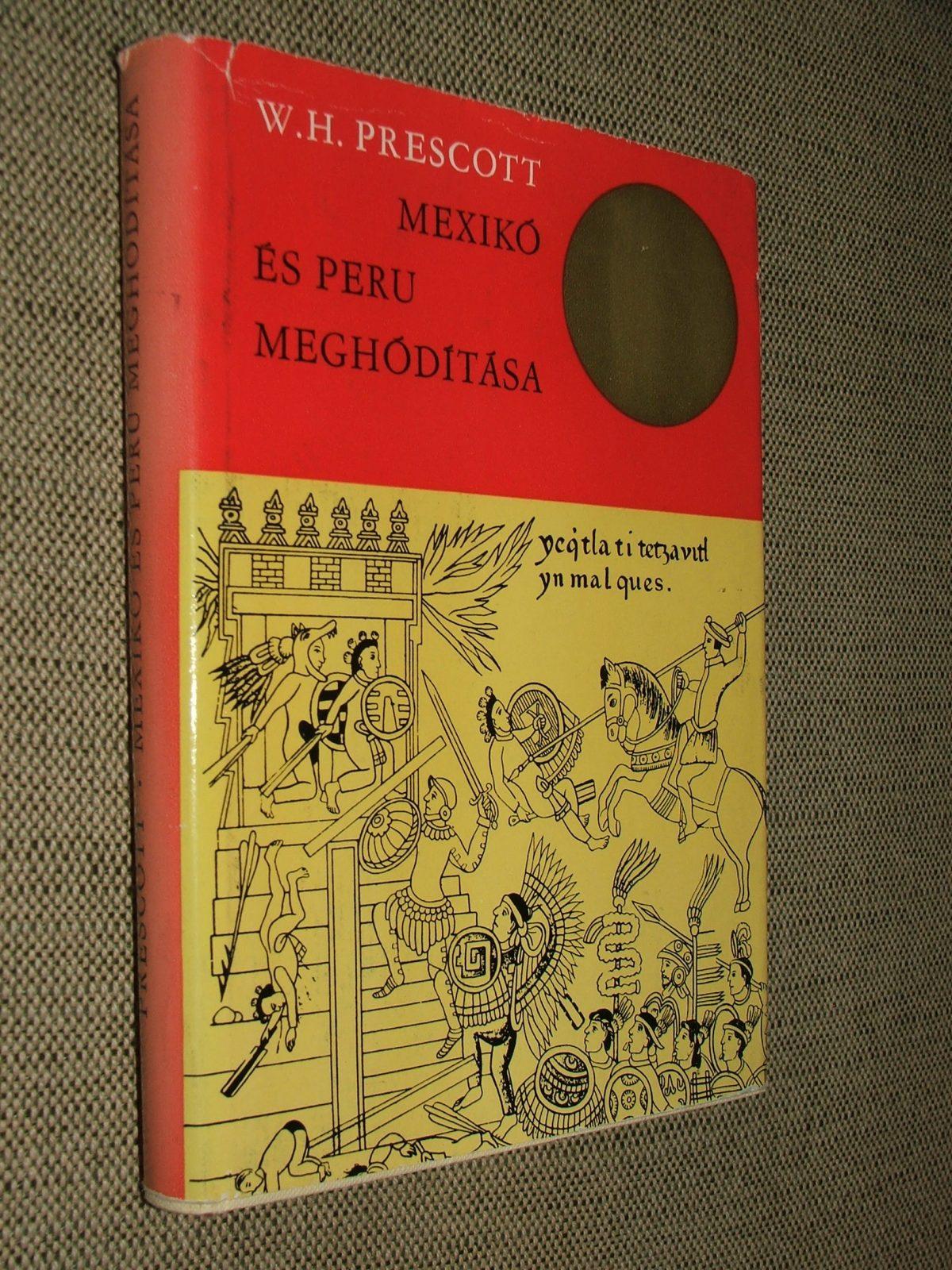 PRESCOTT, W.(illiam) H.(ickling): Mexikó és Peru meghódítása