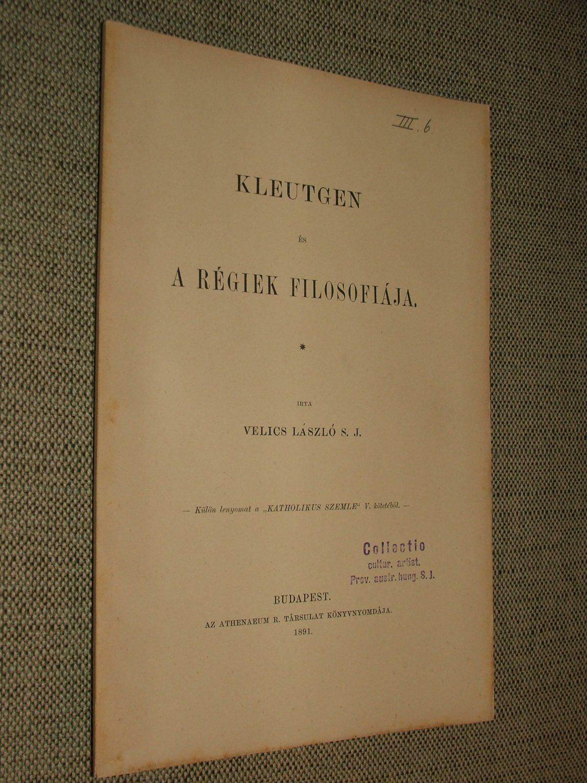 VELICS László: Kleutgen és a régiek filosofiája.