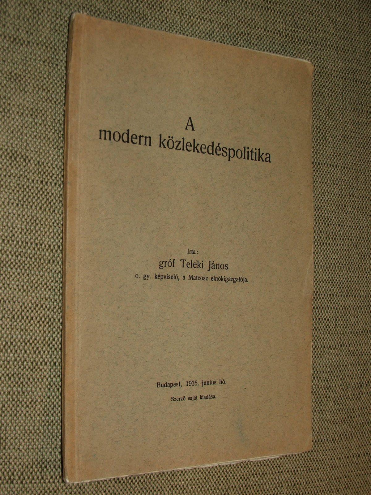 TELEKI János, gróf: A modern közlekedéspolitika és a közlekedésügy kérdései az 1935/36 évi költségvetésben.
