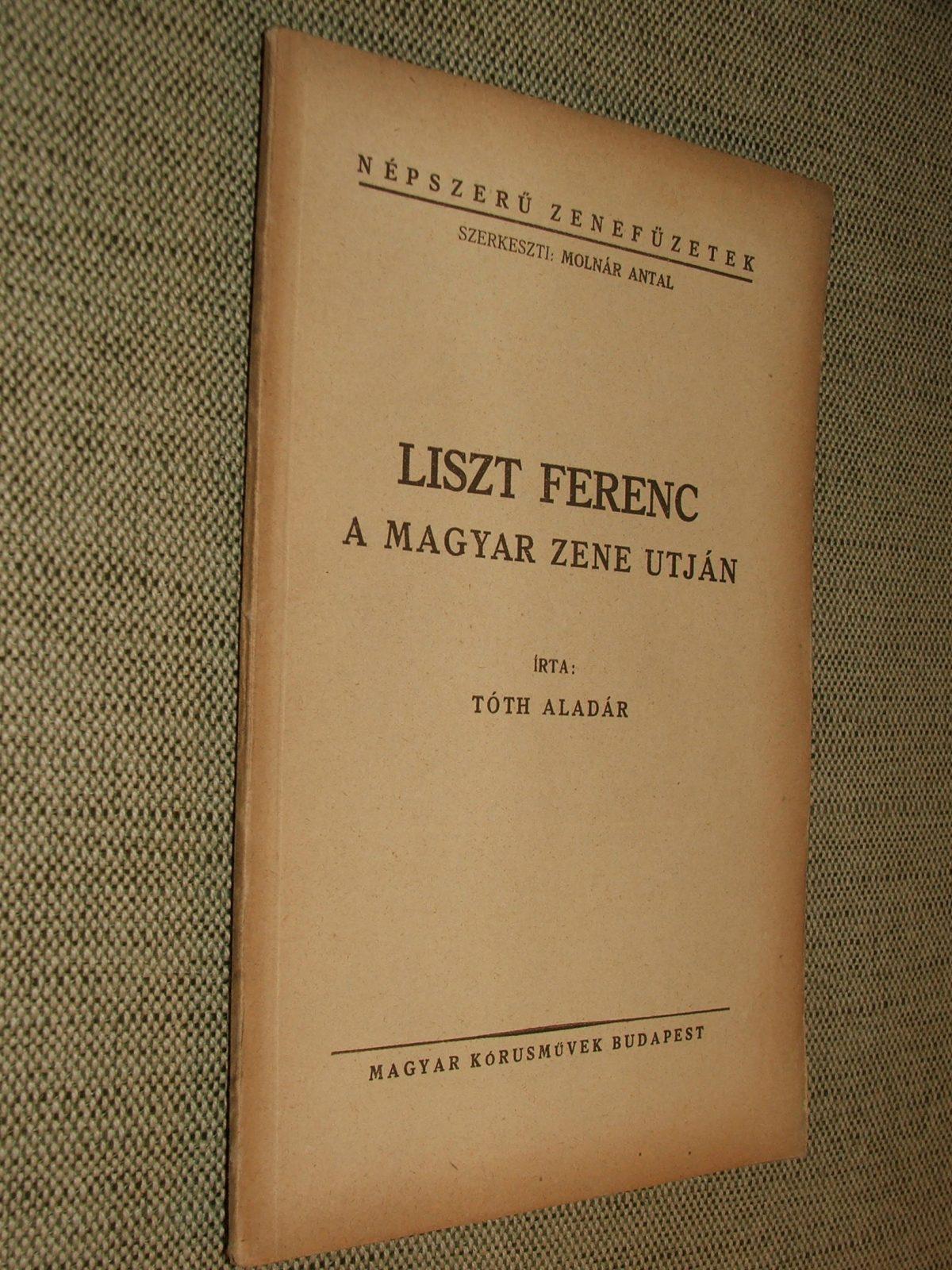 TÓTH Aladár: Liszt Ferenc a magyar zene utján