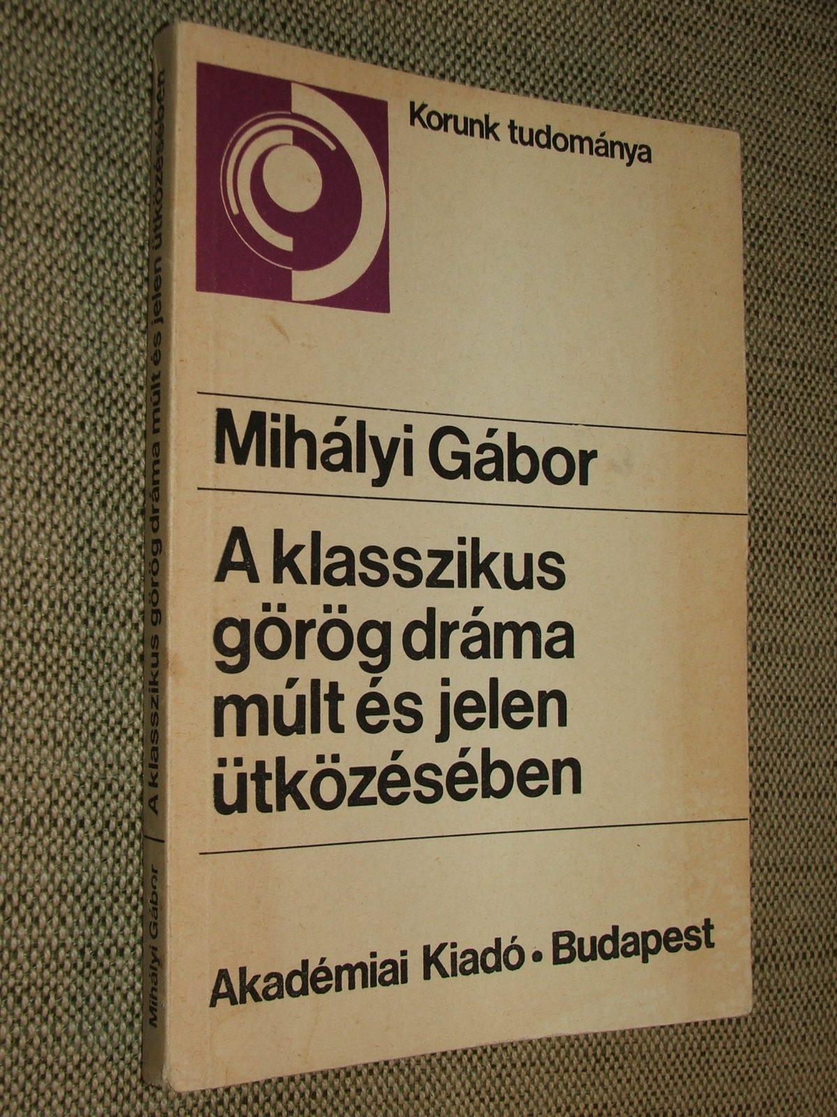MIHÁLYI Gábor: A klasszikus görög dráma múlt és jelen ütközésében