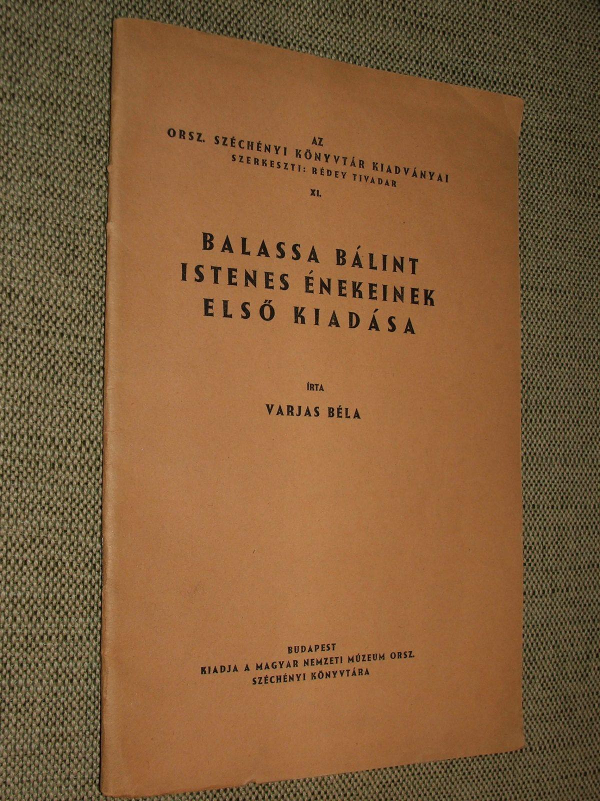 VARJAS Béla: Balassa Bálint istenes énekeinek első kiadása
